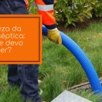 Limpeza de fossa séptica: porque é tão importante e como deve fazer