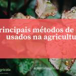 Principais métodos de rega utilizados na agricultura