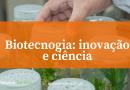 BIOTECNOLOGIA: esmiuçando este setor que parece estar na moda