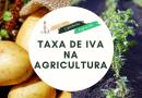 Tudo o que deve saber sobre a taxa de IVA na agricultura